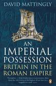 An Imperial Possession: Britain in the Roman Empire, 54 BC - AD 409