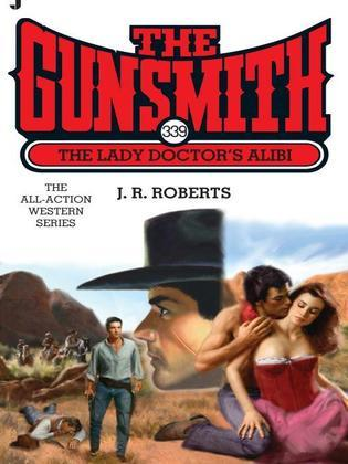 The Gunsmith 339: The Lady Doctor's Alibi
