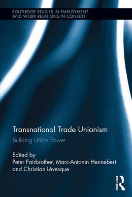 Transnational Trade Unionism: New Capabilities and Prospects: Building Union Power