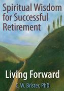 Spiritual Wisdom for Successful Retirement: Living Forward