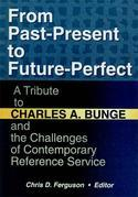From Past-Present to Future-Perfect: A Tribute to Charles A. Bunge and the Challenges of Contemporary Reference Service