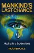 Mankind's Last Chance: Healing for a Broken World