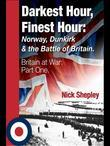 Darkest Hour, Finest Hour: Norway, Dunkirk and the Battle of Britain: Britain at War Part One