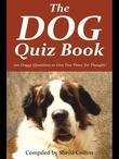 The Dog Quiz Book: 100 Doggy Questions to Give You 'Paws' for Thought!