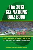 The 2013 Six Nations Quiz Book: 250 Questions on the 2013 Six Nations Championship
