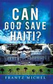 Can God Save Haiti?