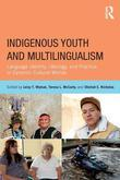 Indigenous Youth and Bi/Multilingualism: Language Identity, Ideology, and Practice in Dynamic Cultural Worlds