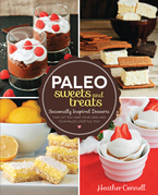 Paleo Sweets and Treats: Seasonally Inspired Desserts that Let You Have Your Cake and Your Paleo Lifestyle, Too