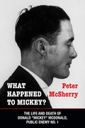 "What Happened to Mickey?: The Life and Death of Donald ""Mickey"" McDonald, Public Enemy No. 1"