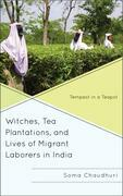 Witches, Tea Plantations, and Lives of Migrant Laborers in India: Tempest in a Teapot