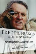 Freddie Francis: The Straight Story from Moby Dick to Glory, a Memoir