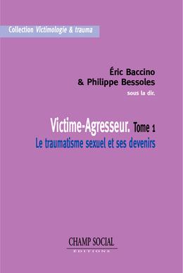 Victime-Agresseur Tome 1 Le traumatisme sexuel et ses devenirs