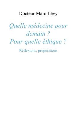 Quelle médecine pour demain ? Pour quelle éthique ?