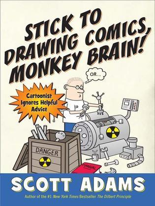 Stick to Drawing Comics, Monkey Brain!: Cartoonist Explains Cloning, Blouse Monsters, Voting Machines, Romance, Monkey G ods, How to Avoid Being Mista