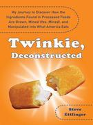 Twinkie, Deconstructed: My Journey to Discover How the Ingredients Found in Processed Foods Are Grown, Mined (Yes, Mined), and Manipulated into What A