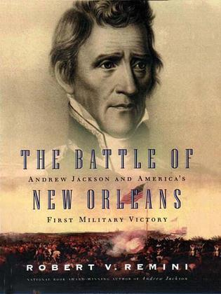 The Battle of New Orleans: Andrew Jackson and America's First Military Victory