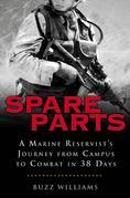 Spare Parts: From Campus to Combat: A Marine Reservist's Journey from Campus to Combat in 38 Days