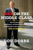 War on the Middle Class: How the Government, Big Business, and Special Interest Groups Are Waging War onthe American Dream and How to Fight Back