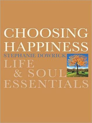 Choosing Happiness: Life and Soul Essentials