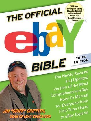 The Official eBay Bible, Third Edition: The Newly Revised and Updated Version of the Most Comprehensive eBay How-To Manu al for Everyone from First-Ti