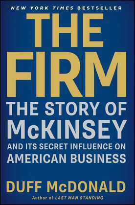 The Firm: The Story of McKinsey and Its Secret Influence on American Business