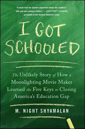 I Got Schooled: The Unlikely Story of How a Moonlighting Movie Maker Learned the Five Keys to Closing America's Education Gap