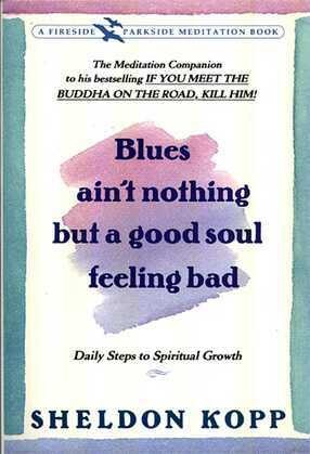 Blues Ain't Nothing But a Good Soul Feeling Bad: Daily Steps to Spiritual Growth