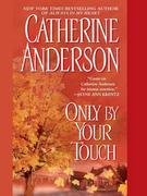 Catherine Anderson - Only By Your Touch