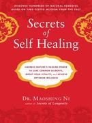 Secrets of Self-Healing: Harness Nature's Power to Heal Common Ailments, Boost Your Vitality,and AchieveOptimum Wellness