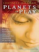 Planets in Play: How to Reimagine Your Life Through the Language of Astrology