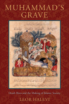Muhammad's Grave: Death Rites and the Making of Islamic Society