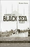 America's Black Sea Fleet: The U.S. Navy Amidst War and Revolution, 1919¿1923