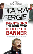 Ta Ra Fergie: Full Time From The Man Who Held Up The Banner