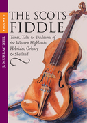 The Scots Fiddle: Tunes, Tales & Traditions of the Western Highlands, Hebrides, Orkney & Shetland