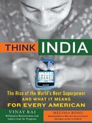 Think India: The Rise of the World's Next Great Power and What It Means for Every American