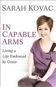 In Capable Arms: Living a Life Embraced by Grace