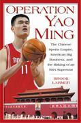 Operation Yao Ming: The Chinese Sports Empire, American Big Business, and the Making of an NBA Superstar
