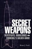 Secret Weapons: Death Rays, Doodlebugs and Churchill's Golden Goose