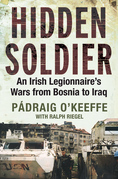 Hidden Soldier: An Irish Legionnaire¿s Wars   from Bosnia to Iraq
