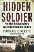 Hidden Soldier: An Irish Legionnaire¿s Wars   from Bosnia to Iraq