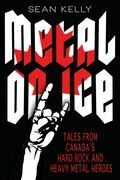 Metal on Ice: Tales from Canada's Hard Rock and Heavy Metal Heroes