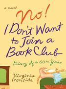 No! I Don't Want to Join a Book Club: Diary of a Sixtieth Year