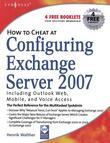 How to Cheat at Configuring Exchange Server 2007: Including Outlook Web, Mobile, and Voice Access