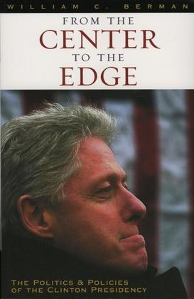 From the Center to the Edge: The Politics and Policies of the Clinton Presidency