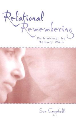 Relational Remembering: Rethinking the Memory Wars