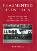 Fragmented Identities: Popular Culture, Sex, and Everyday Life in Postcommunist Romania