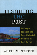 Planning the Past: Heritage Tourism and Post-Colonial Politics at Port Royal