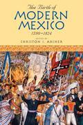 The Birth of Modern Mexico, 1780 1824