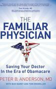 The Familiar Physician: Saving Your Doctor In the Era of Obamacare
