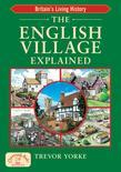 The English Village Explained: Britain S Living History